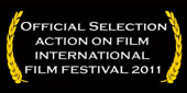 Official Selection - Action On Film International Film Festival 2011